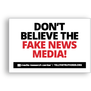 Don't Believe the Fake News Media!