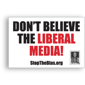 Don't Believe the Liberal Media!